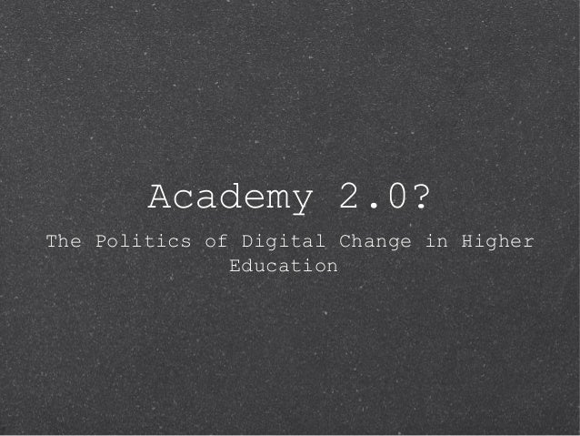Academy 2.0? The Politics of Digital Change in Higher Education