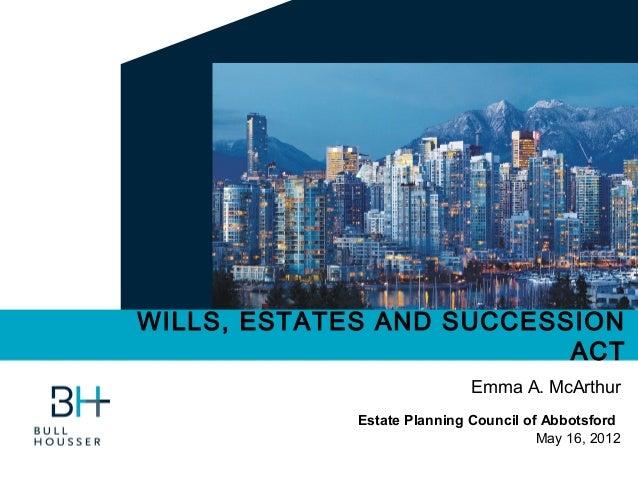 WILLS, ESTATES AND SUCCESSION                          ACT                             Emma A. McArthur             Estate...