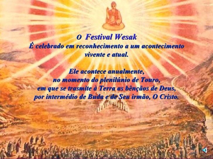 O Festival WesakÉ celebrado em reconhecimento a um acontecimento                  vivente e atual.            Ele acontece...