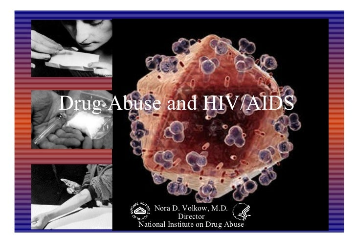 Drug Abuse and HIV/AIDS Nora D. Volkow, M.D. Director National Institute on Drug Abuse