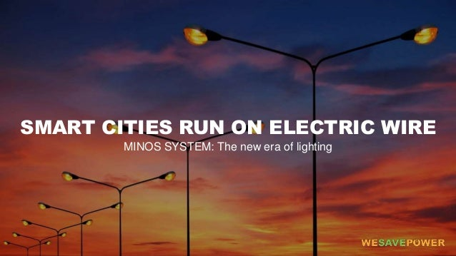 SMART CITIES RUN ON ELECTRIC WIRE MINOS SYSTEM: The new era of lighting