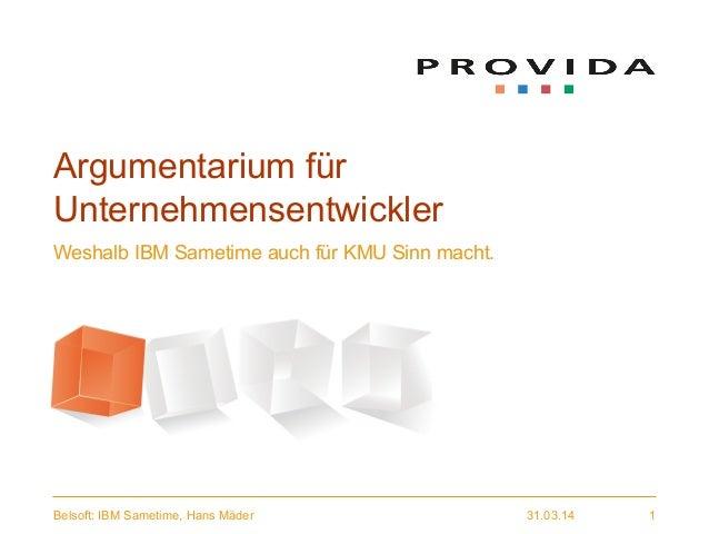 31.03.14Belsoft: IBM Sametime, Hans Mäder 1 Argumentarium für Unternehmensentwickler Weshalb IBM Sametime auch für KMU Sin...
