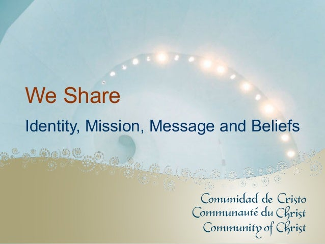 We Share Identity, Mission, Message and Beliefs
