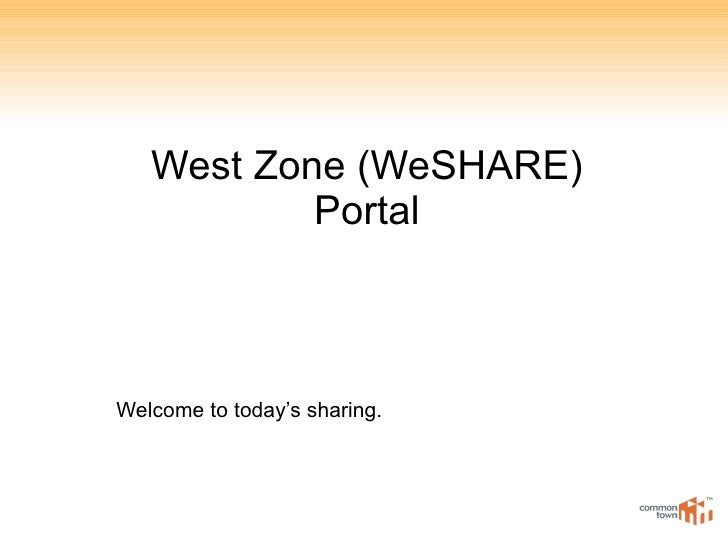 West Zone (WeSHARE) Portal Welcome to today's sharing.