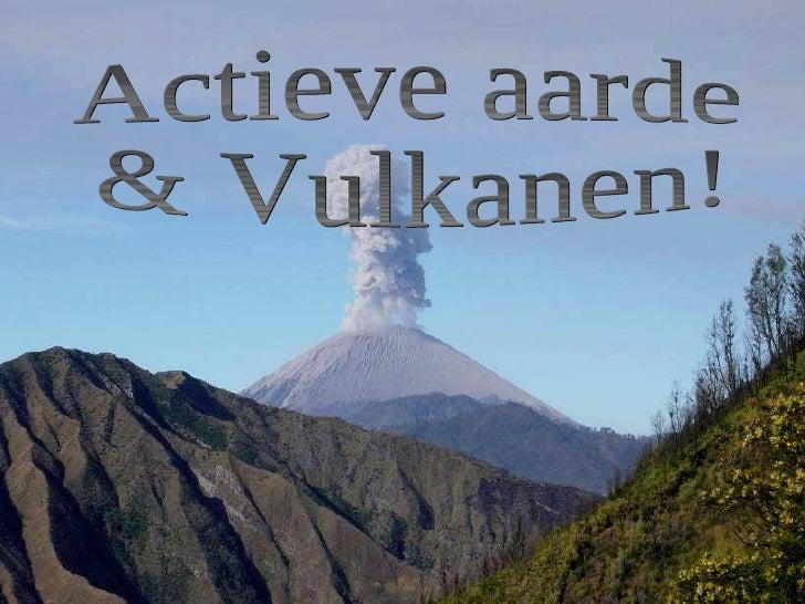 Actieve aarde & Vulkanen!