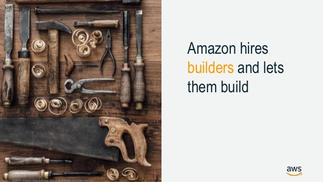 © 2019, Amazon Web Services, Inc. or its Affiliates. All rights reserved. Two-Pizza teams are fast and agile, fostering ow...