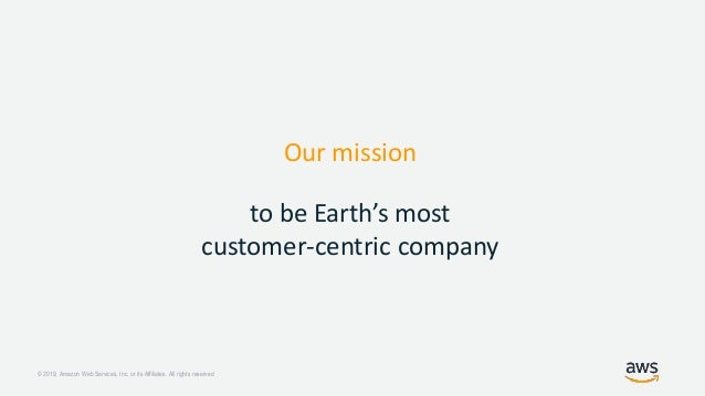 © 2019, Amazon Web Services, Inc. or its Affiliates. All rights reserved. Where innovation begins start with the customer ...