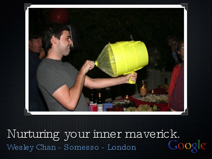 Nurturing your inner maverick. <ul><li>Wesley Chan - Somesso - London </li></ul>