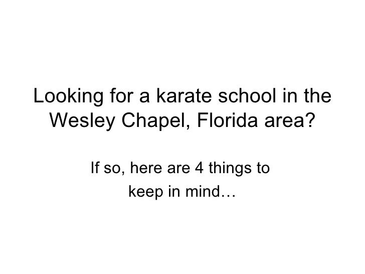 Looking for a karate school in the Wesley Chapel, Florida area? If so, here are 4 things to  keep in mind…