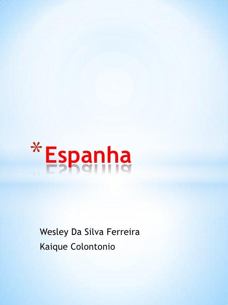 Wesley Da Silva Ferreira<br />KaiqueColontonio<br />Espanha <br />
