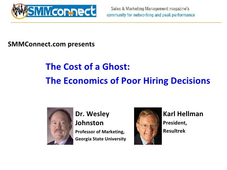 SMMConnect.com presents The Cost of a Ghost:  The Economics of Poor Hiring Decisions Karl Hellman President, Resultrek Dr....