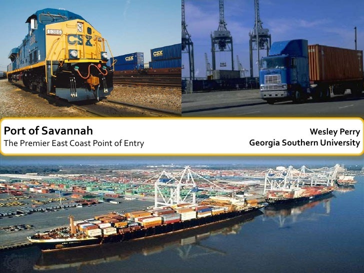 Port of Savannah<br />The Premier East Coast Point of Entry<br />Wesley Perry<br />Georgia Southern University<br />
