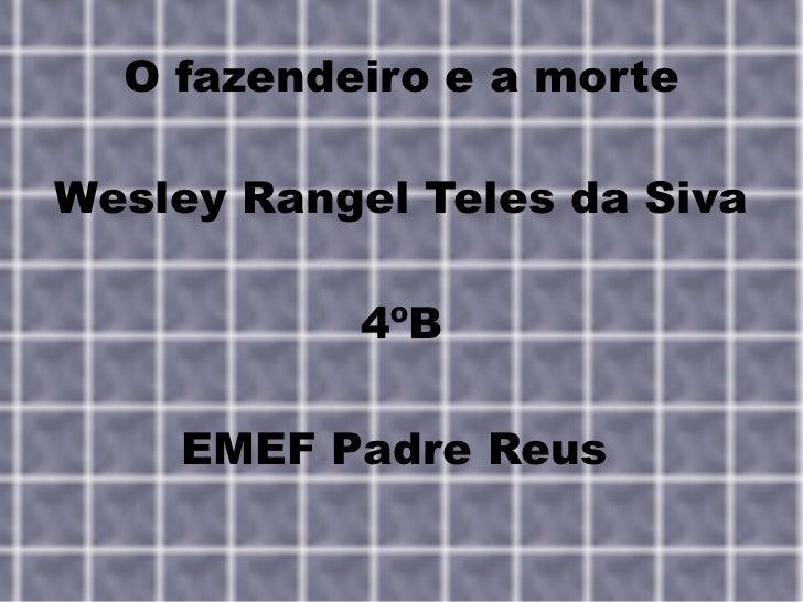 O fazendeiro e a morte Wesley Rangel Teles da Siva 4ºB EMEF Padre Reus