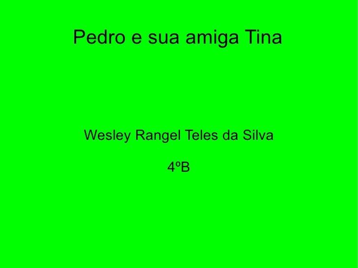 Pedro e sua amiga Tina Wesley Rangel Teles da Silva 4ºB