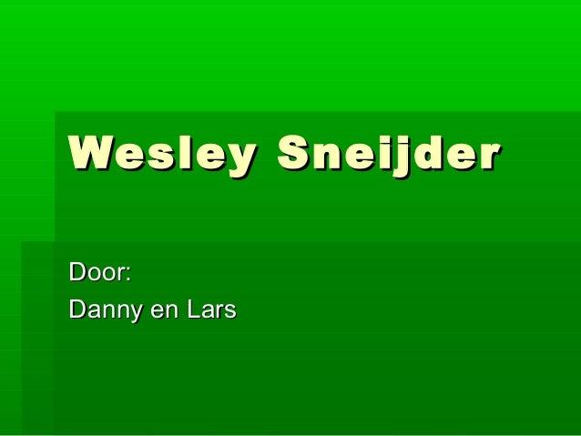 Wesley SneijderWesley Sneijder Door:Door: Danny en LarsDanny en Lars