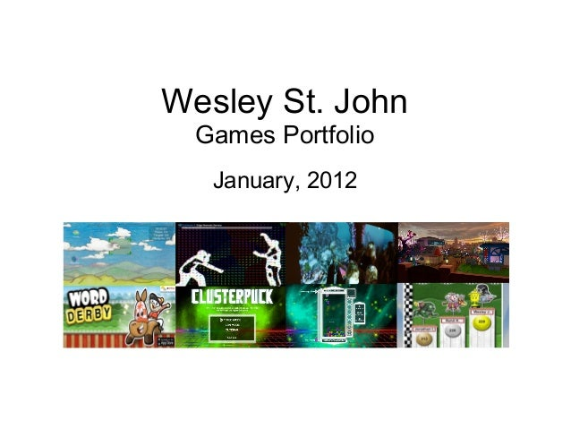 Wesley St. John Games Portfolio January, 2012