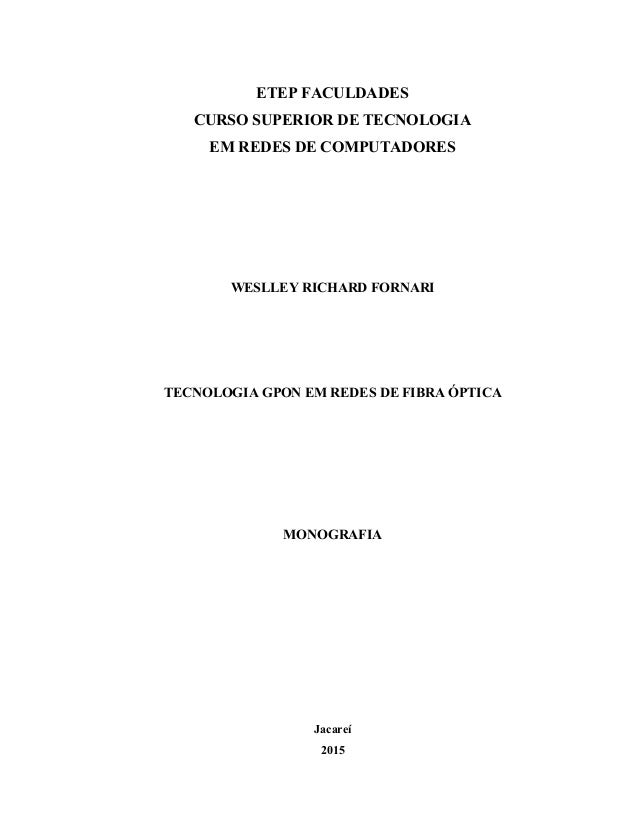 ETEP FACULDADES CURSO SUPERIOR DE TECNOLOGIA EM REDES DE COMPUTADORES WESLLEY RICHARD FORNARI TECNOLOGIA GPON EM REDES DE ...