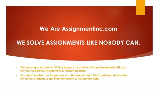 We Are Assignmentinc.com WE SOLVE ASSIGNMENTS LIKE NOBODY CAN. • We are unique Academic Writing Agency located in USA and ...