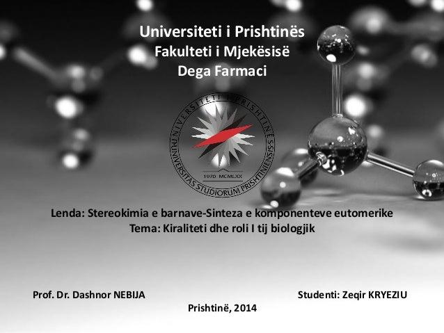 Universiteti i Prishtinës Fakulteti i Mjekësisë Dega Farmaci Lenda: Stereokimia e barnave-Sinteza e komponenteve eutomerik...