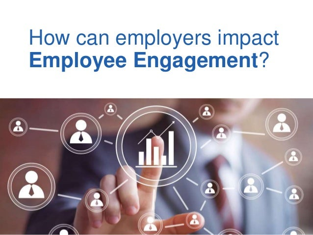 How can employers impact Employee Engagement?
