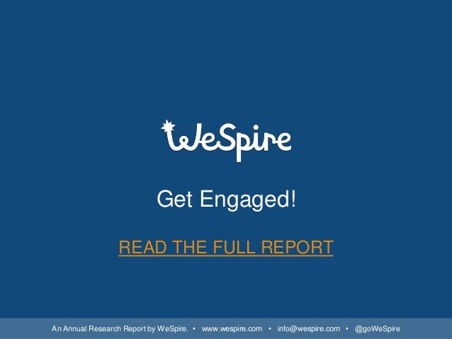 Get Engaged! READ THE FULL REPORT An Annual Research Report by WeSpire. • www.wespire.com • info@wespire.com • @goWeSpire