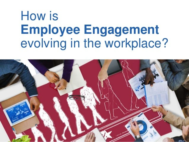 How is Employee Engagement evolving in the workplace?