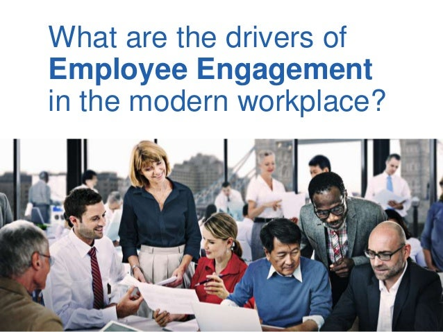 What are the drivers of Employee Engagement in the modern workplace?
