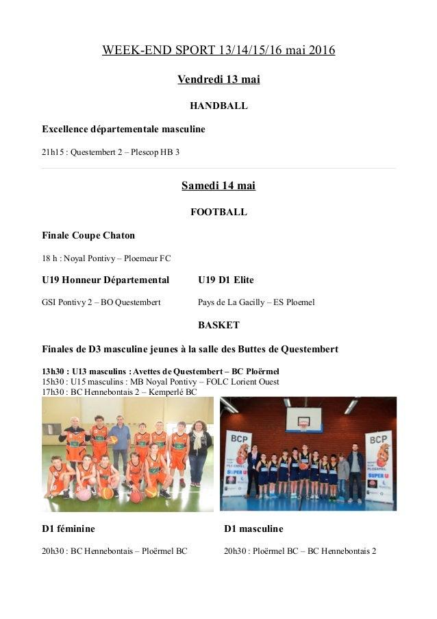 WEEK-END SPORT 13/14/15/16 mai 2016 Vendredi 13 mai HANDBALL Excellence départementale masculine 21h15 : Questembert 2 – P...