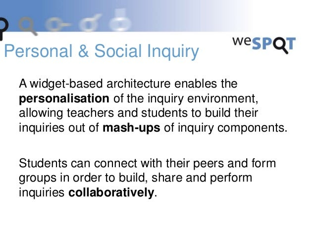 Inquiries are structured according to the weSPOT IBL model. Students interact with inquiry components (widgets), each of t...