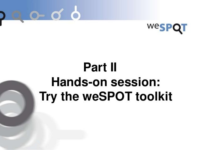 Try the weSPOT toolkit The weSPOT inquiry space: http://inquiry.wespot.net The weSPOT Personal Inquiry Manager for Android...