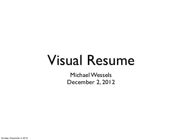 Visual Resume                              Michael Wessels                             December 2, 2012Sunday, December 2,...