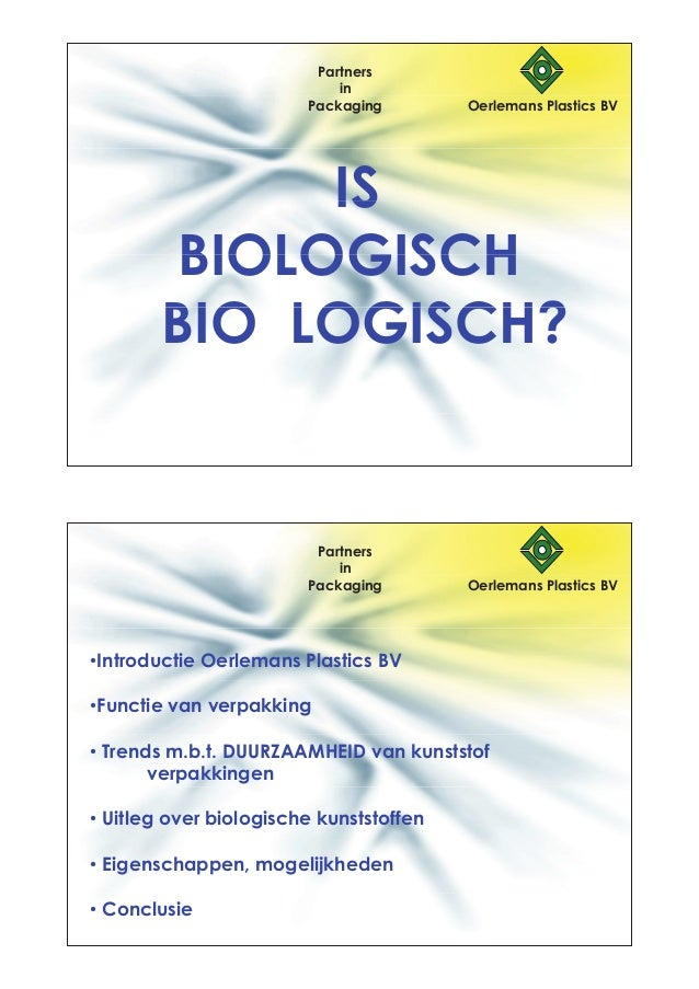 Partners in Packaging Oerlemans Plastics BV ISIS BIOLOGISCHBIOLOGISCH BIO LOGISCH?BIO LOGISCH? Partners in Packaging Oerle...