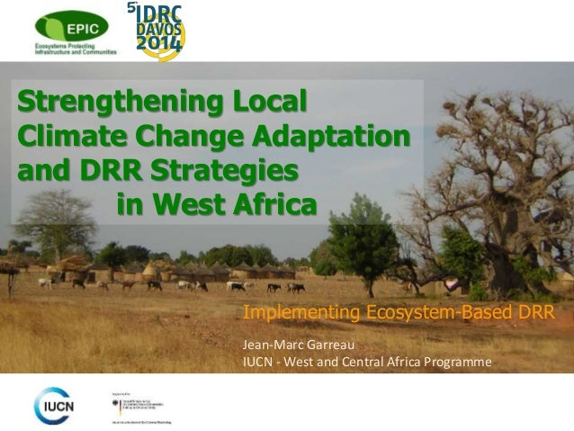 Strengthening Local  Climate Change Adaptation  and DRR Strategies  in West Africa  Implementing Ecosystem-Based DRR  Jean...