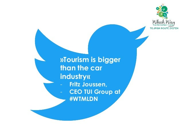 »Tourism is bigger than the car industry« -  Fritz Joussen, -  CEO TUI Group at -  #WTMLDN