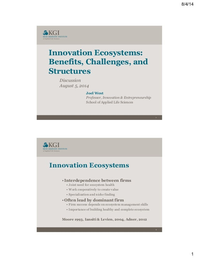 8/4/14 1 1 Innovation Ecosystems: Benefits, Challenges, and Structures Discussion August 5, 2014 Joel West Professor, Inno...