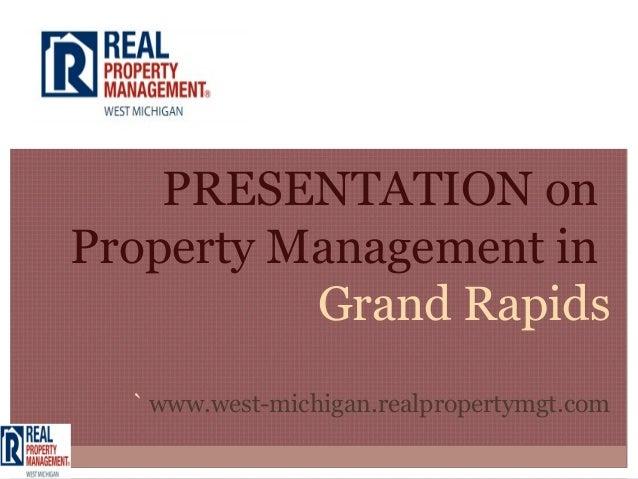 PRESENTATION onProperty Management in          Grand Rapids  ` www.west-michigan.realpropertymgt.com