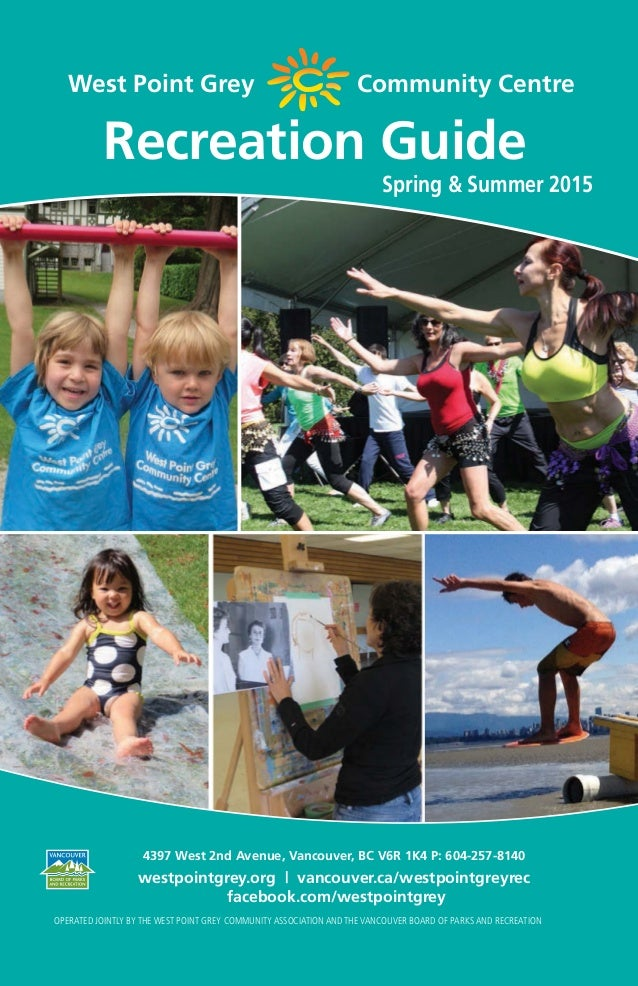 westpointgrey.org —— 1 West Point Grey Community Centre Spring & Summer 2015 Recreation Guide OPERATED JOINTLY BY THE WEST...