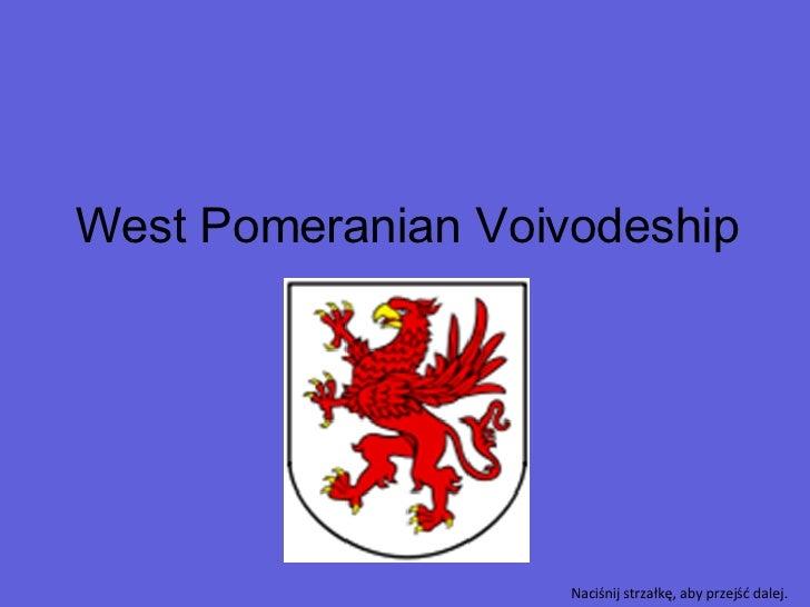 West Pomeranian Voivodeship Naciśnij strzałkę, aby przejść dalej.