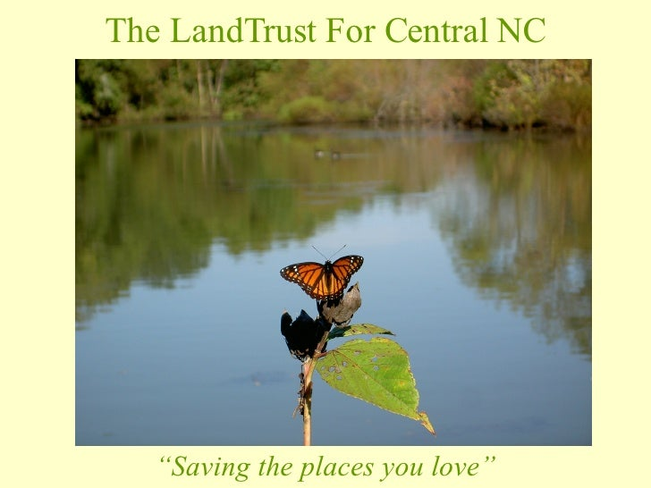 "The LandTrust For Central NC "" Saving the places you love"""