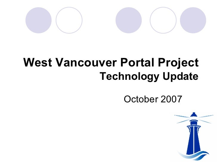West Vancouver Portal Project   Technology Update October 2007