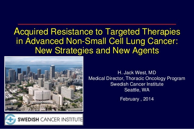 Acquired Resistance to Targeted Therapies in Advanced Non-Small Cell Lung Cancer: New Strategies and New Agents H. Jack We...