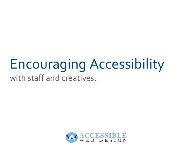 Encouraging Accessibilitywith staff and creatives.