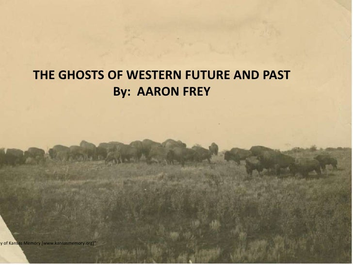 "THE GHOSTS OF WESTERN FUTURE AND PAST<br />By:  AARON FREY<br />""Courtesy of Kansas Memory [www.kansasmemory.org]""<br />"