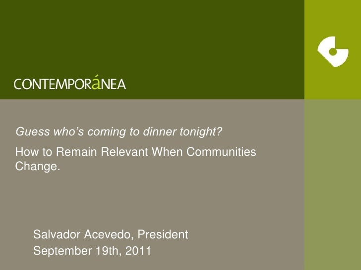 Guess who's coming to dinner tonight?<br />How to Remain Relevant When Communities Change.<br />Salvador Acevedo, Presiden...