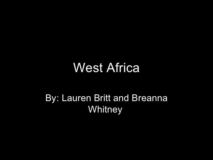 West Africa By: Lauren Britt and Breanna Whitney