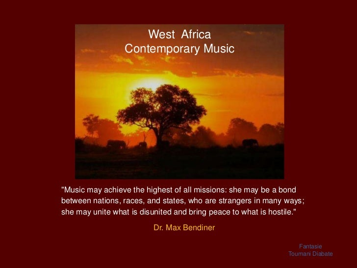 "West Africa                 Contemporary Music""Music may achieve the highest of all missions: she may be a bondbetween nat..."