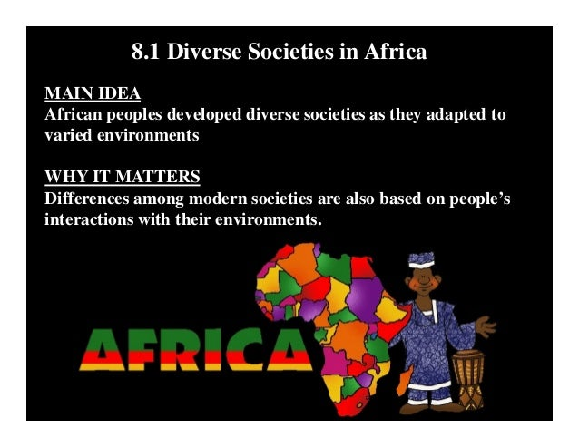 8.1 Diverse Societies in Africa MAIN IDEA African peoples developed diverse societies as they adapted to varied environmen...