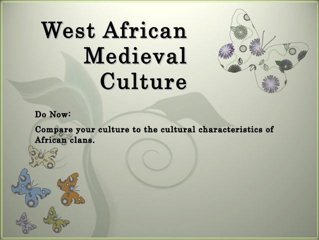 West African    Medieval                                            7      CultureDo Now:Compare your culture to the cultu...