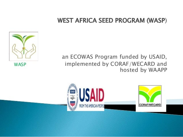 WEST AFRICA SEED PROGRAM (WASP) an ECOWAS Program funded by USAID, implemented by CORAF/WECARD and hosted by WAAPP WASP