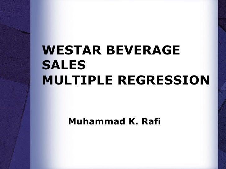 WESTAR BEVERAGE SALES MULTIPLE REGRESSION Muhammad K. Rafi